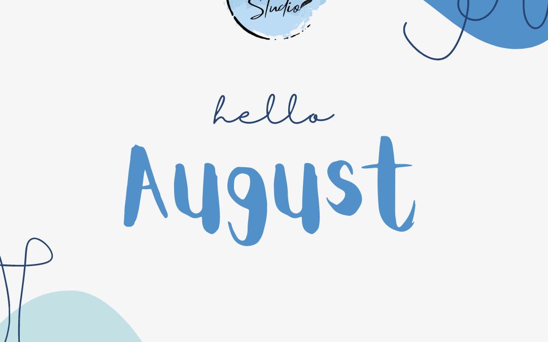 Goodbye July, Hello August!
